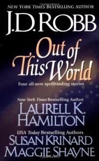 Out of this World - J.D. Robb, Maggie Shayne, Susan Krinard, Laurell K. Hamilton