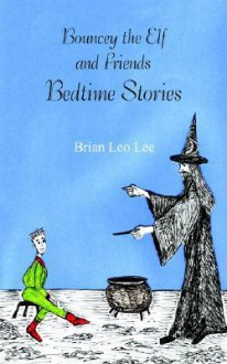 Bouncey the Elf and Friends - Bedtime Stories - Brian Lee
