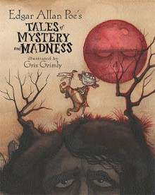 Tales of Mystery and Madness - Edgar Allan Poe,Gris Grimly