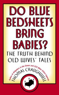 Do Blue Bedsheets Bring Babies?: The Truth Behind Old Wives' Tales - Thomas J. Craughwell