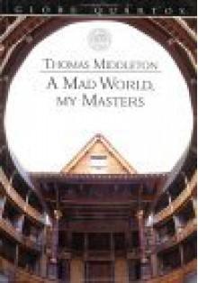 A Mad World, My Masters (Globe Quartos) - Thomas Middleton