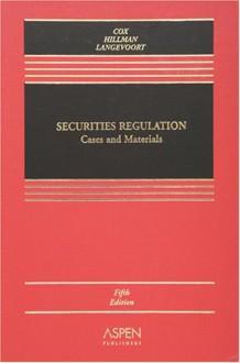 Securities Regulation: Cases and Materials - James D. Cox, Robert W. Hillman, Donald C. Langevoort