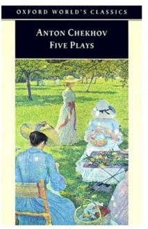 Five Plays: Ivanov / The Seagull / Uncle Vanya / The Three Sisters / The Cherry Orchard - Anton Chekhov, Ronald Francis Hingley