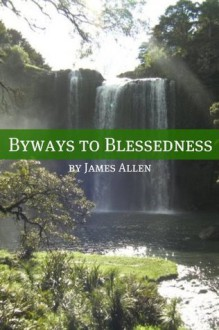 Byways to Blessedness (Annotated with Biography about James Allen) - James Allen, Golgotha Press