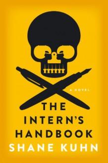 The Intern's Handbook: A Thriller - Shane Kuhn