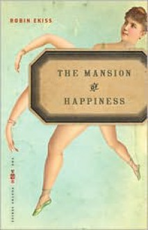 The Mansion of Happiness - Robin Ekiss