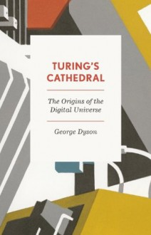 Turing's Cathedral: The Origins of the Digital Universe (Penguin Press Science) - George B. Dyson