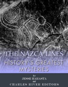 History's Greatest Mysteries: The Nazca Lines - Charles River Editors
