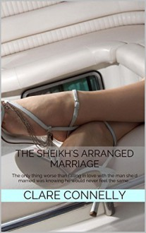 The Sheikh's Arranged Marriage: The only thing worse than falling in love with the man she'd married was knowing he would never feel the same... - Clare Connelly