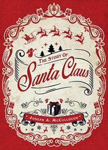 The Story of Santa Claus (Open Book) - Joseph McCullough, Peter Dennis
