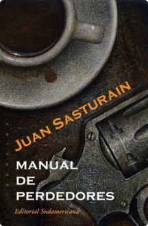 Manual de perdedores (Manual de perdedores, #1-2) - Juan Sasturain