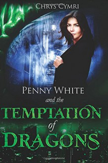 The Temptation of Dragons (Penny White) (Volume 1) - Chrys Cymri