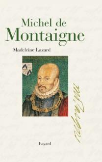 Michel de Montaigne (Biographies Littéraires) (French Edition) - Madeleine Lazard