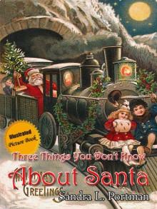 Three Things You Don't Know About Santa - Sandra L. Portman