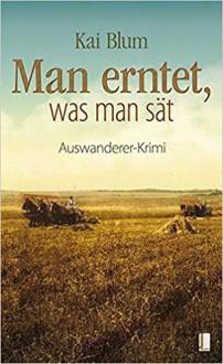 Man erntet, was man sät: Zweiter Teil des Auswanderer-Krimis - E-Book inklusive (Booquel) - Howard Blum