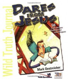 Wild Truth Journal-Dares from Jesus: 50 Truth and Dare Challenges for Junior Highers - Mark Oestreicher