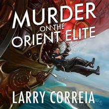 Murder on the Orient Elite - Larry Correia, Bronson Pinchot
