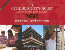 To Grandmother's House: A Visit to Old-Town Beijing - Douglas Keister