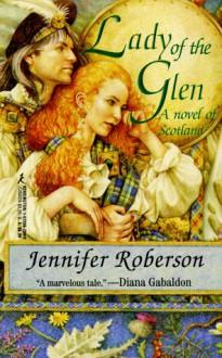 Lady Of The Glen: A Novel of 17Th-Century Scotland and the Massacre of Glencoe - Jennifer Roberson