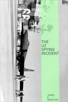 The U-2 Spy Incident: A Very Short History - James K. Wheaton, Golgotha Press