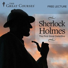 Free: Sherlock Holmes- The First Great Detective - Professor Thomas A. Shippey, The Great Courses, The Great Courses