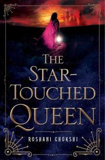 The Star-Touched Queen - Roshani Chokshi