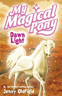 My Magical Pony: Dawn Light - Jenny Oldfield