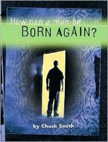 How Can a Man Be Born Again? - Chuck Smith