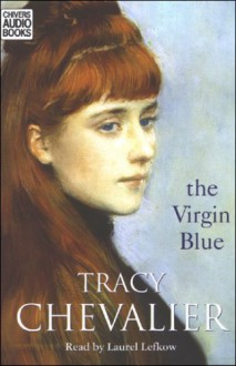 The Virgin Blue - Tracy Chevalier, Laurel Lefkow, Whole Story Audiobooks