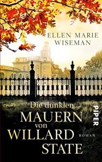 Die dunklen Mauern von Willard State: Roman - Ellen Marie Wiseman,Sina Hoffmann