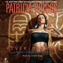 River Marked: Mercy Thompson, Book 6 - Lorelei King, Patricia Briggs
