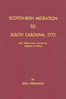 Scotch-Irish Migration to South Carolina, 1772 (REV. William Martin and His Five Shiploads of Settlers) - Jean Stephenson, Sam Sloan