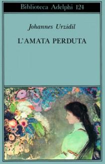 L'amata perduta - Johannes Urzidil, Sergio Solmi, Renata Colorni, Vittoria Ruberl