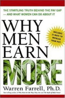 Why Men Earn More: The Startling Truth Behind the Pay Gap -- and What Women Can Do About It - Warren Farrell