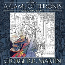 The Official A Game of Thrones Colouring Book - George R.R. Martin, Yvonne Gilbert, John Howe, Tomislav Tomić, Adam Stower, Levi Pinfold
