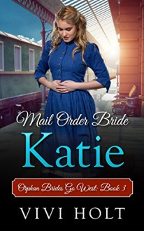 Mail Order Bride: Katie (Orphan Brides Go West Book 3) - Vivi Holt