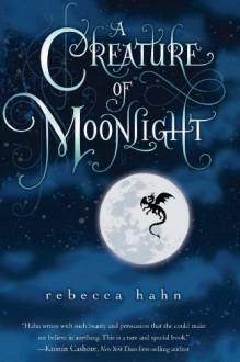 A Creature of Moonlight - Rebecca Hahn