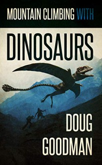 Mountain Climbing with Dinosaurs - Doug Goodman