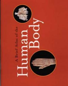 A Brief Atlas of the Human Body - Matt Hutchinson, Elaine Nicpon Marieb, Jon B. Mallatt