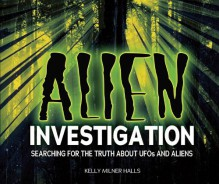 Alien Investigation: Searching for the Truth About Ufos and Aliens - Kelly Milner Halls, Rick C. Spears
