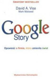 Google Story - Opowieść o firmie, która zmieniła świat - David A. Vise, Mark Malseed, Joanna Urban