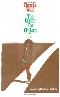 The Quest for Christa T. - Christa Wolf, Christopher Middleton