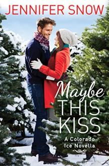 Maybe This Kiss (Colorado Ice) - Jennifer Snow