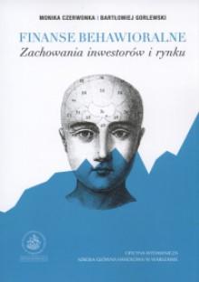 Finanse behawioralne. Zachowania inwestorów i rynku - Monika Czerwonka, Bartłomiej Gorlewski