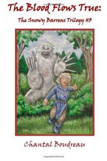 The Blood Flows True: The Snowy Barrens Trilogy #3 (Volume 3) - Chantal Boudreau, Chantal Boudreau