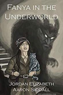 Fanya in the Underworld - Jordan Elizabeth Mierek,Aaron Siddall
