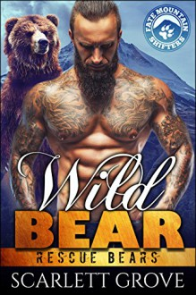 Wild Bear (Bear Shifter Paranormal Romance) (Rescue Bears Book 2) - Scarlett Grove
