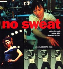 No Sweat: Fashion, Free Trade and the Rights of Garment Workers - Andrew Ross