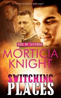 Switching Places (Kiss of Leather #8) - Morticia Knight