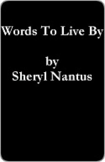 Words To Live By - Sheryl Nantus